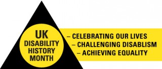 UK Disability History Month: Celebrating our lives; challenging disablism; achieving equaliy